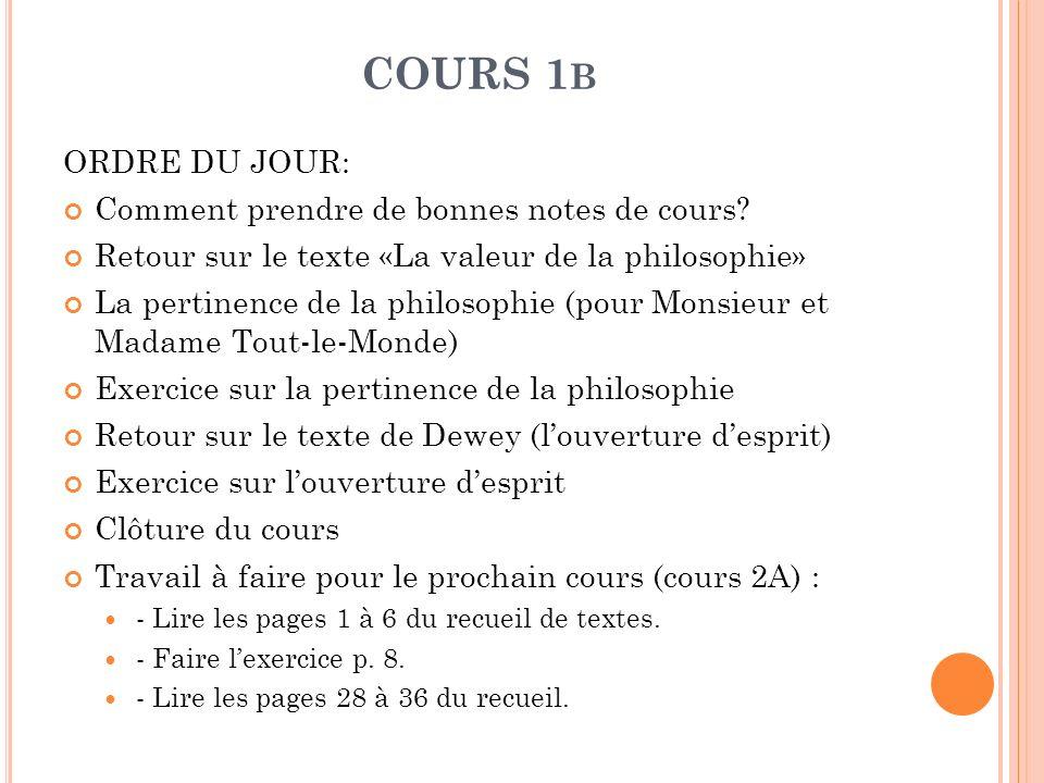 COURS 1 B ORDRE DU JOUR: Comment prendre de bonnes notes de cours? Retour sur le texte «La valeur de la philosophie» La pertinence de la philosophie (