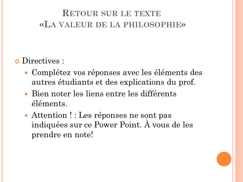 R ETOUR SUR LE TEXTE «L A VALEUR DE LA PHILOSOPHIE » Directives : Complétez vos réponses avec les éléments des autres étudiants et des explications du