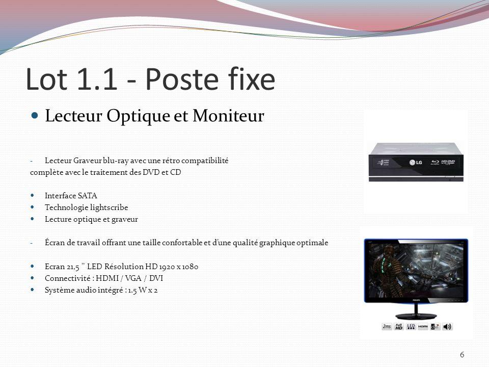 Lot 1.1 - Poste fixe Lecteur Optique et Moniteur - Lecteur Graveur blu-ray avec une rétro compatibilité complète avec le traitement des DVD et CD Interface SATA Technologie lightscribe Lecture optique et graveur - Écran de travail offrant une taille confortable et dune qualité graphique optimale Ecran 21,5 LED Résolution HD 1920 x 1080 Connectivité : HDMI / VGA / DVI Système audio intégré : 1.5 W x 2 6