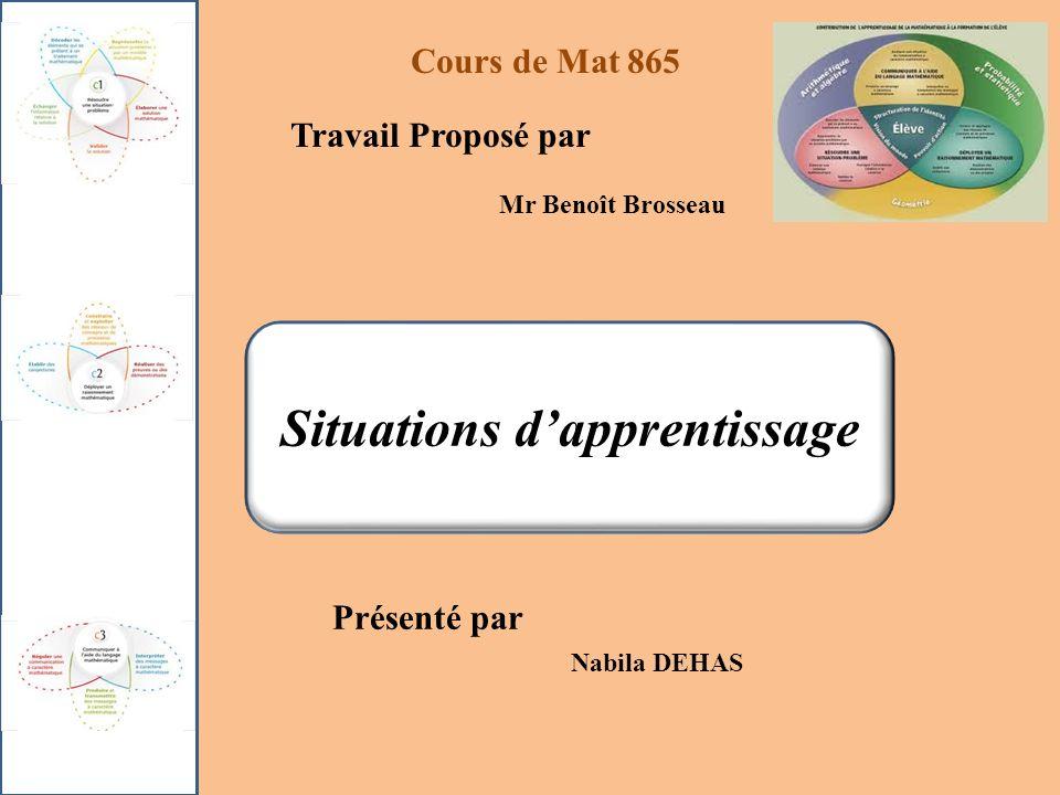 Situations dapprentissage Cours de Mat 865 Travail Proposé par Mr Benoît Brosseau Présenté par Nabila DEHAS