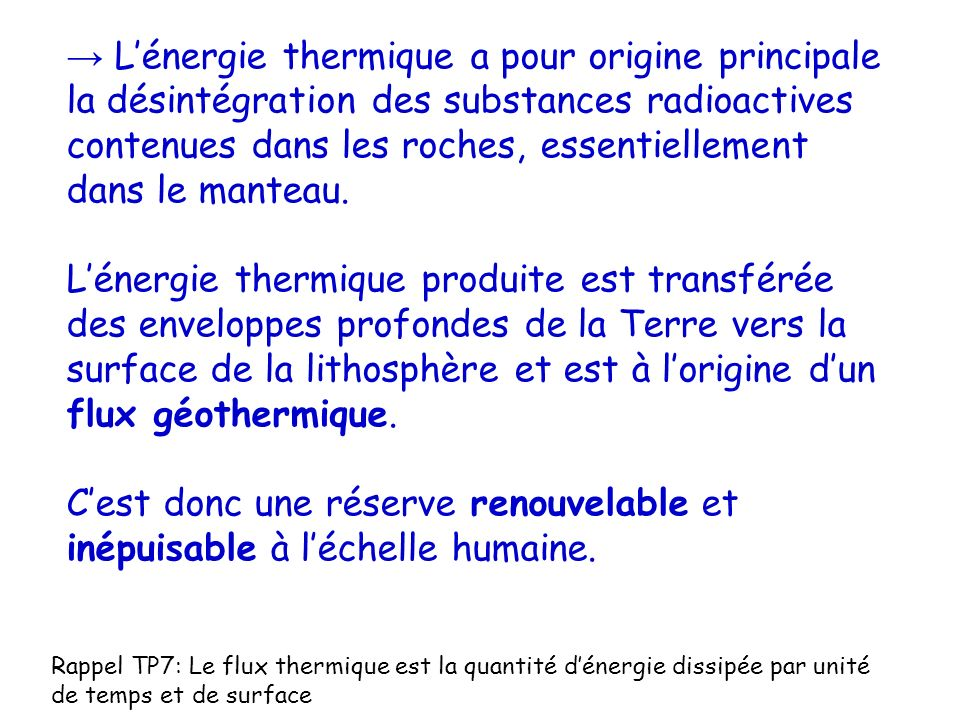 Lénergie thermique a pour origine principale la désintégration des substances radioactives contenues dans les roches, essentiellement dans le manteau.