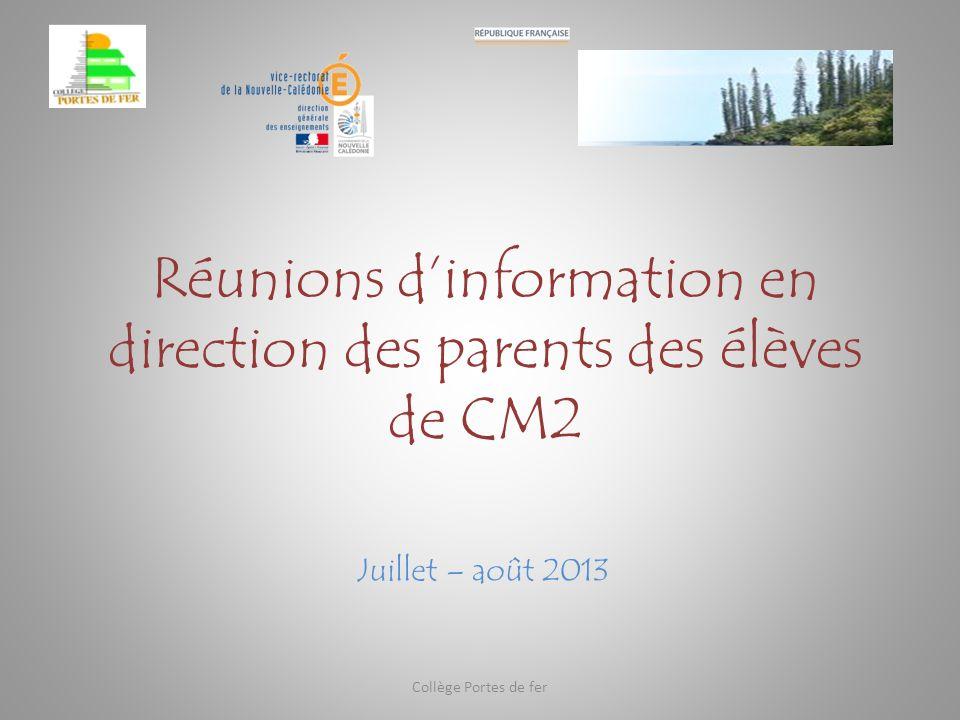 Réunions dinformation en direction des parents des élèves de CM2 Juillet – août 2013 Collège Portes de fer