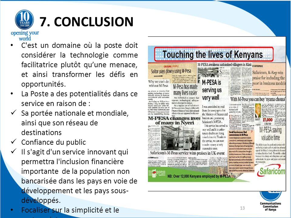 7. CONCLUSION C'est un domaine où la poste doit considérer la technologie comme facilitatrice plutôt quune menace, et ainsi transformer les défis en o