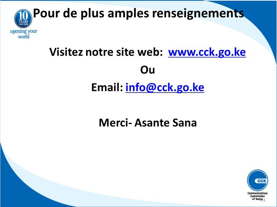 Pour de plus amples renseignements Visitez notre site web: www.cck.go.kewww.cck.go.ke Ou Email: info@cck.go.keinfo@cck.go.ke Merci- Asante Sana 14