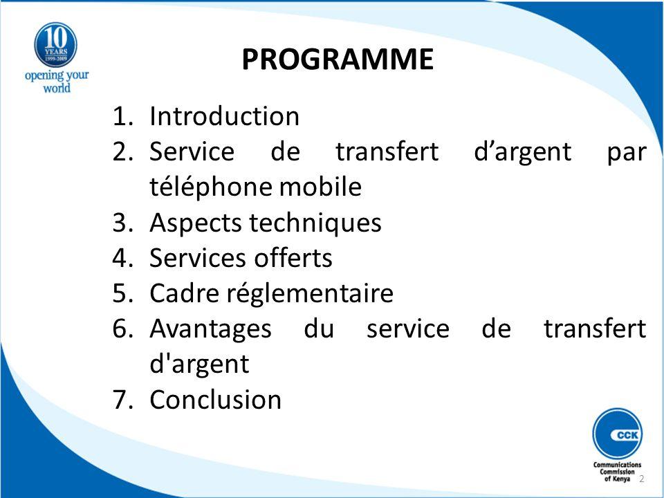 PROGRAMME 1.Introduction 2.Service de transfert dargent par téléphone mobile 3.Aspects techniques 4.Services offerts 5.Cadre réglementaire 6.Avantages