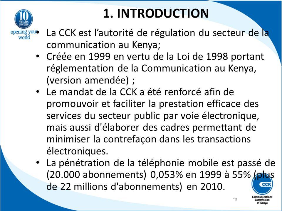 1. INTRODUCTION La CCK est lautorité de régulation du secteur de la communication au Kenya; Créée en 1999 en vertu de la Loi de 1998 portant réglement
