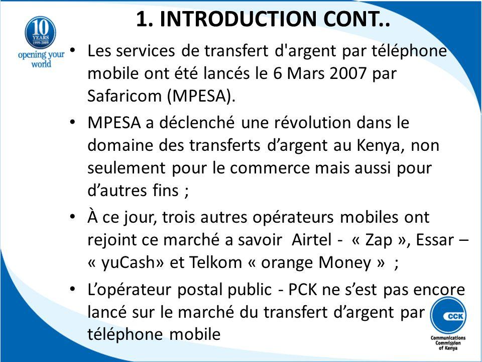 1. INTRODUCTION CONT.. Les services de transfert d'argent par téléphone mobile ont été lancés le 6 Mars 2007 par Safaricom (MPESA). MPESA a déclenché