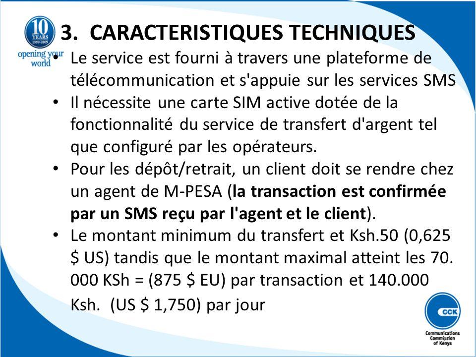 3. CARACTERISTIQUES TECHNIQUES Le service est fourni à travers une plateforme de télécommunication et s'appuie sur les services SMS Il nécessite une c