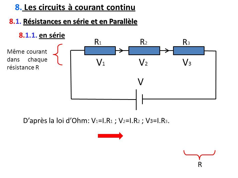 8. Les circuits à courant continu Résistances en série et en Parallèle 8.1. Résistances en série et en Parallèle 8.1.1. en série R1R1 R2R2 R3R3 V V1V1