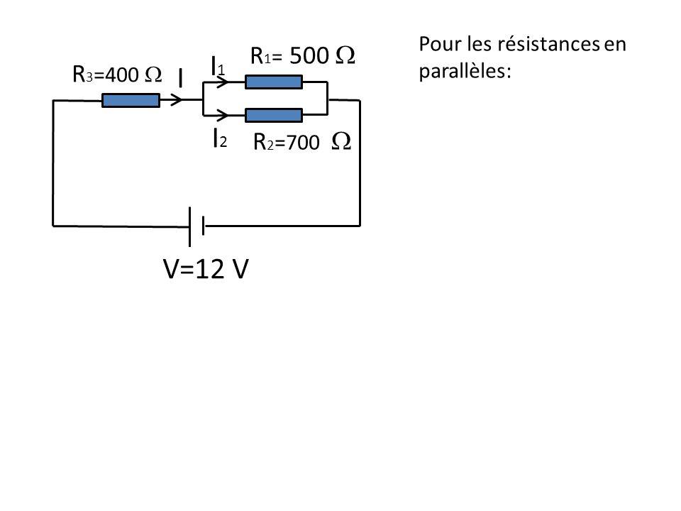 I1I1 R 1 = 500 R 2 =700 R 3 =400 V=12 V I2I2 I Pour les résistances en parallèles: