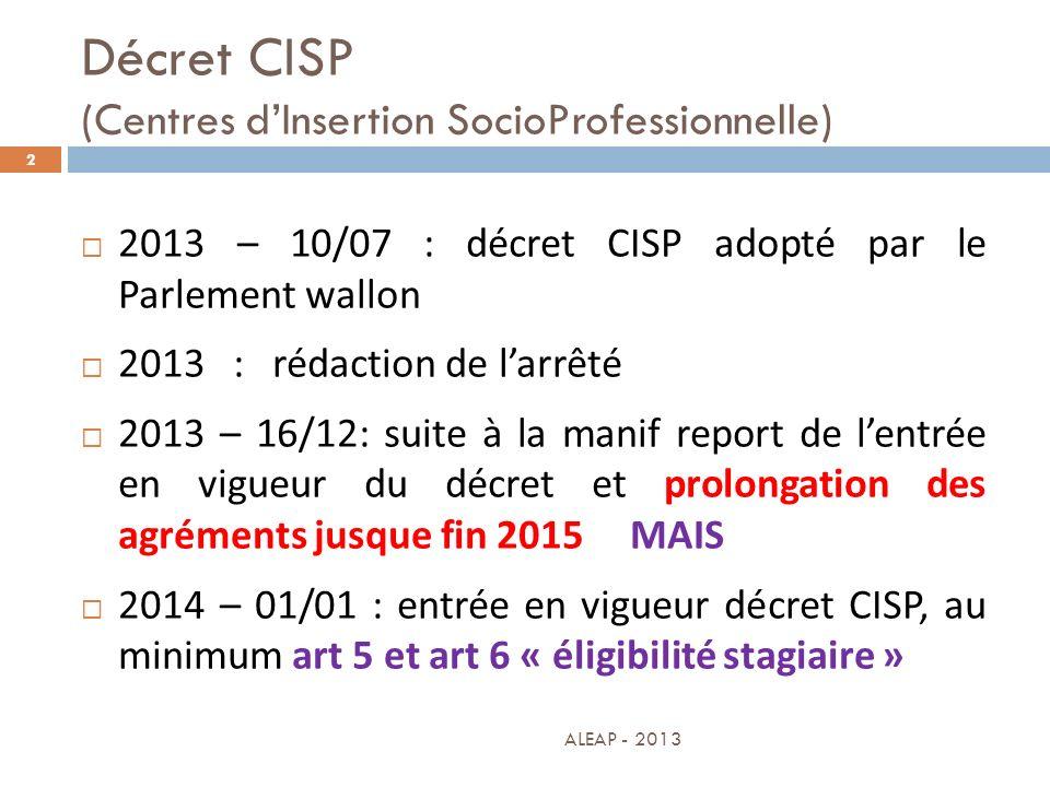 Décret CISP (Centres dInsertion SocioProfessionnelle) 2 2013 – 10/07 : décret CISP adopté par le Parlement wallon 2013 : rédaction de larrêté 2013 – 1