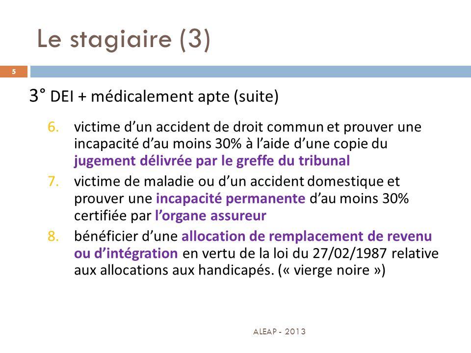 Le stagiaire (3) 5 3° DEI + médicalement apte (suite) 6.victime dun accident de droit commun et prouver une incapacité dau moins 30% à laide dune copi