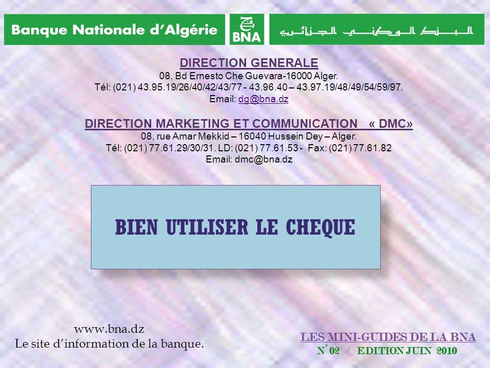 BIEN UTILISER LE CHEQUE DIRECTION GENERALE 08, Bd Ernesto Che Guevara-16000 Alger. Tél: (021) 43.95.19/26/40/42/43/77 - 43.96.40 – 43.97.19/48/49/54/5