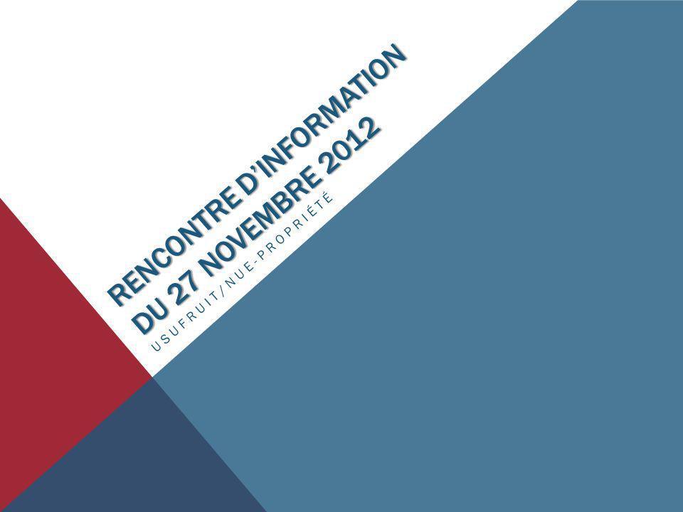 RENCONTRE DINFORMATION DU 27 NOVEMBRE 2012 USUFRUIT/NUE-PROPRIÉTÉ