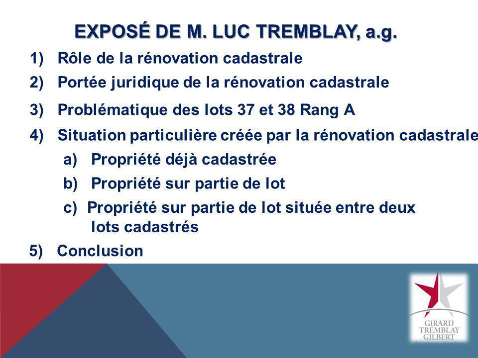 EXPOSÉ DE M. LUC TREMBLAY, a.g. 1)Rôle de la rénovation cadastrale 2)Portée juridique de la rénovation cadastrale 3)Problématique des lots 37 et 38 Ra