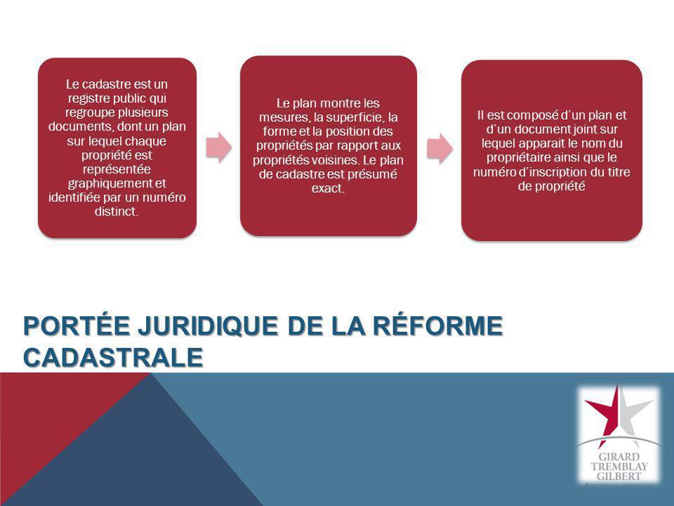 PORTÉE JURIDIQUE DE LA RÉFORME CADASTRALE Le cadastre est un registre public qui regroupe plusieurs documents, dont un plan sur lequel chaque propriét