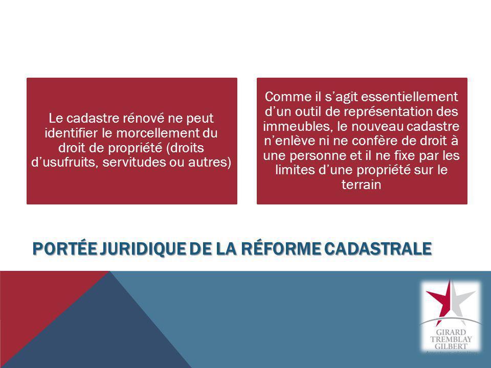 PORTÉE JURIDIQUE DE LA RÉFORME CADASTRALE Le cadastre rénové ne peut identifier le morcellement du droit de propriété (droits dusufruits, servitudes o