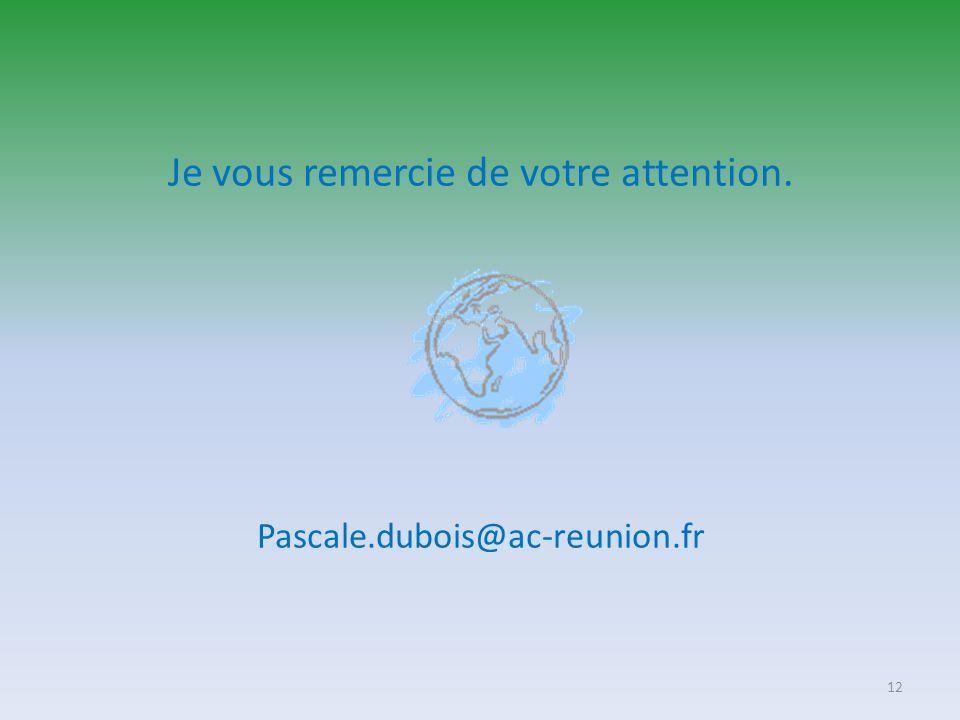 Je vous remercie de votre attention. Pascale.dubois@ac-reunion.fr 12