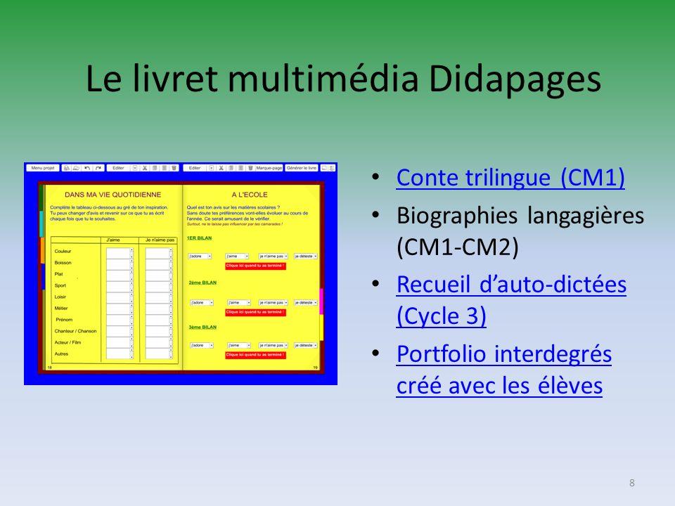 Le livret multimédia Didapages Conte trilingue (CM1) Biographies langagières (CM1-CM2) Recueil dauto-dictées (Cycle 3) Recueil dauto-dictées (Cycle 3)