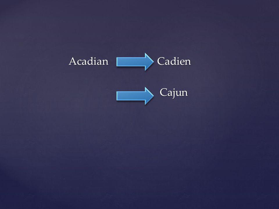 Acadian Cadien Cajun Cajun