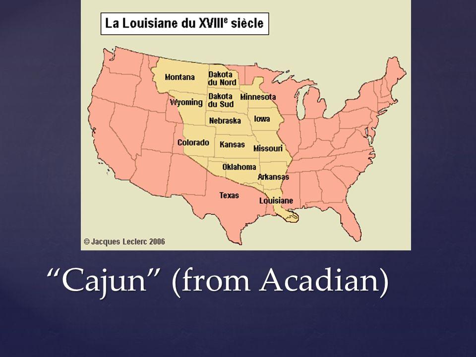Cajun (from Acadian)