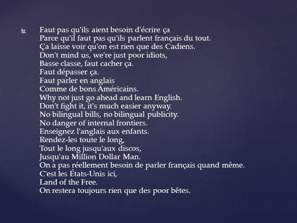 Faut pas qu'ils aient besoin d'écrire ça Parce qu'il faut pas qu'ils parlent français du tout. Ça laisse voir qu'on est rien que des Cadiens. Don't mi