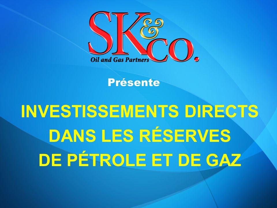 Présente INVESTISSEMENTS DIRECTS DANS LES RÉSERVES DE PÉTROLE ET DE GAZ