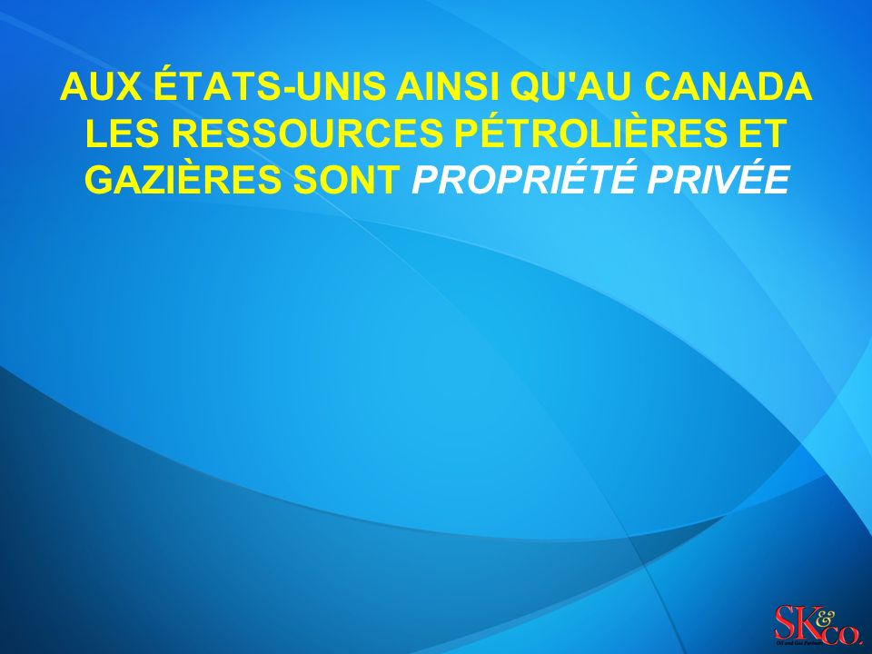 AUX ÉTATS-UNIS AINSI QU AU CANADA LES RESSOURCES PÉTROLIÈRES ET GAZIÈRES SONT PROPRIÉTÉ PRIVÉE