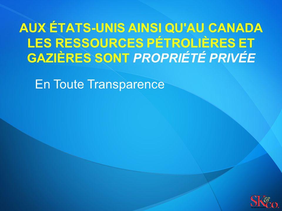 AUX ÉTATS-UNIS AINSI QU AU CANADA LES RESSOURCES PÉTROLIÈRES ET GAZIÈRES SONT PROPRIÉTÉ PRIVÉE En Toute Transparence