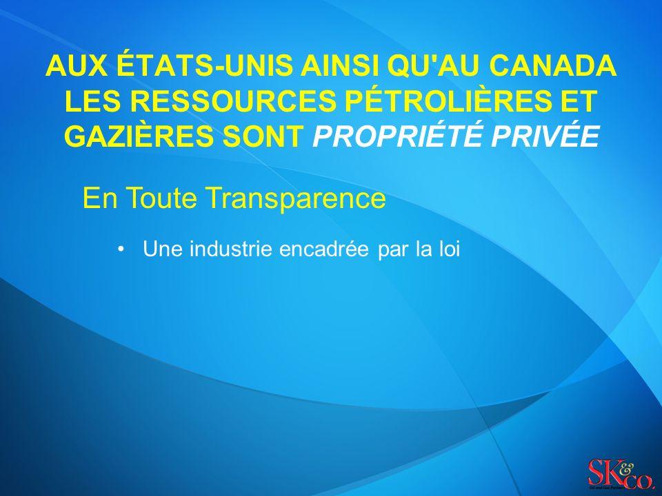 AUX ÉTATS-UNIS AINSI QU AU CANADA LES RESSOURCES PÉTROLIÈRES ET GAZIÈRES SONT PROPRIÉTÉ PRIVÉE En Toute Transparence Une industrie encadrée par la loi