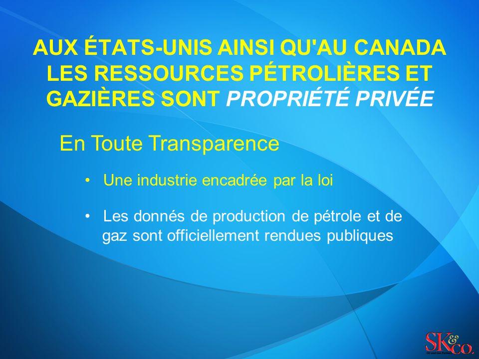 AUX ÉTATS-UNIS AINSI QU AU CANADA LES RESSOURCES PÉTROLIÈRES ET GAZIÈRES SONT PROPRIÉTÉ PRIVÉE En Toute Transparence Une industrie encadrée par la loi Les donnés de production de pétrole et de gaz sont officiellement rendues publiques