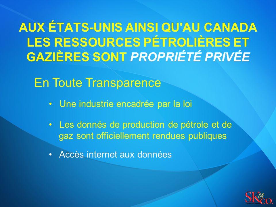AUX ÉTATS-UNIS AINSI QU AU CANADA LES RESSOURCES PÉTROLIÈRES ET GAZIÈRES SONT PROPRIÉTÉ PRIVÉE En Toute Transparence Une industrie encadrée par la loi Les donnés de production de pétrole et de gaz sont officiellement rendues publiques Accès internet aux données