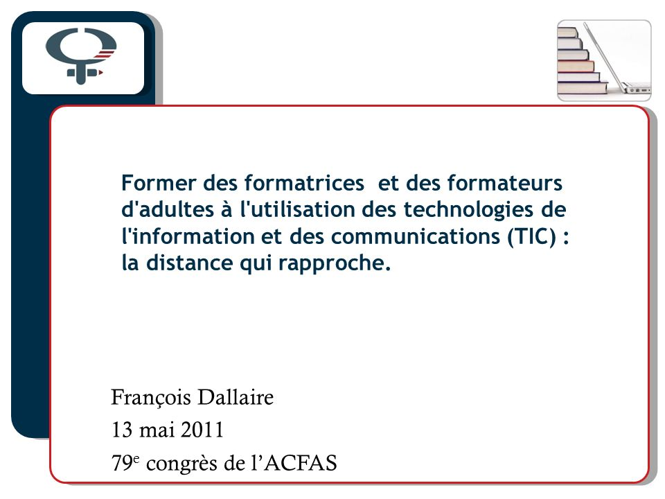 Former des formatrices et des formateurs d adultes à l utilisation des technologies de l information et des communications (TIC) : la distance qui rapproche.