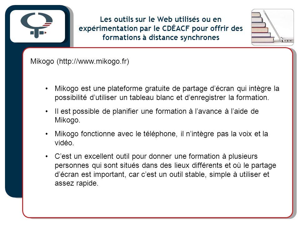 Mikogo (http://www.mikogo.fr) Mikogo est une plateforme gratuite de partage décran qui intègre la possibilité dutiliser un tableau blanc et denregistrer la formation.