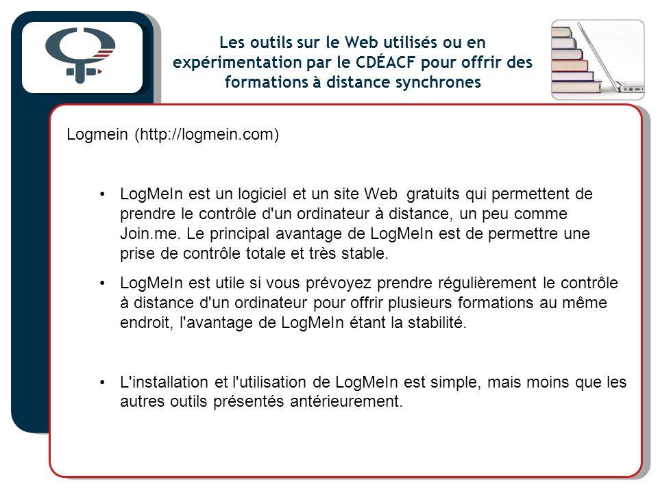 Logmein (http://logmein.com) LogMeIn est un logiciel et un site Web gratuits qui permettent de prendre le contrôle d un ordinateur à distance, un peu comme Join.me.
