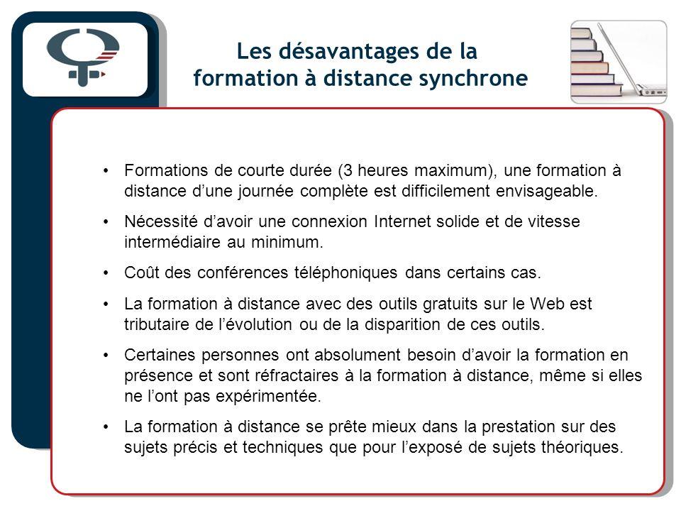 Les désavantages de la formation à distance synchrone Formations de courte durée (3 heures maximum), une formation à distance dune journée complète est difficilement envisageable.