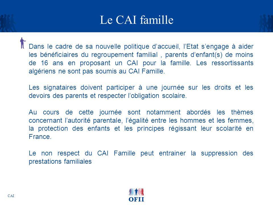 CAI Le CAI famille Dans le cadre de sa nouvelle politique daccueil, lEtat sengage à aider les bénéficiaires du regroupement familial, parents denfant(