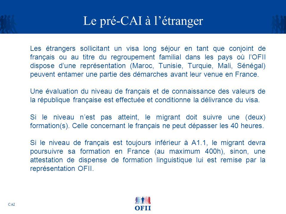 CAI Présentation du CAI en France Le CAI est présenté aux primo-arrivants sur les plates-formes daccueil de la direction territoriale de lOFII à Orléans, pour les résidents de la région centre.