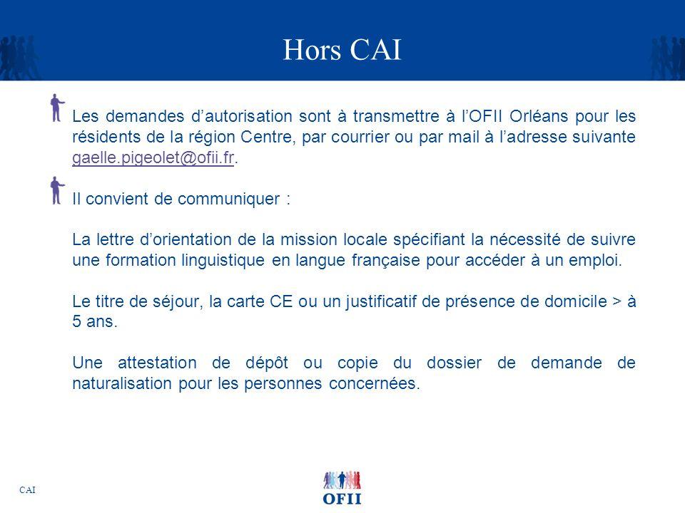 CAI Hors CAI Les demandes dautorisation sont à transmettre à lOFII Orléans pour les résidents de la région Centre, par courrier ou par mail à ladresse