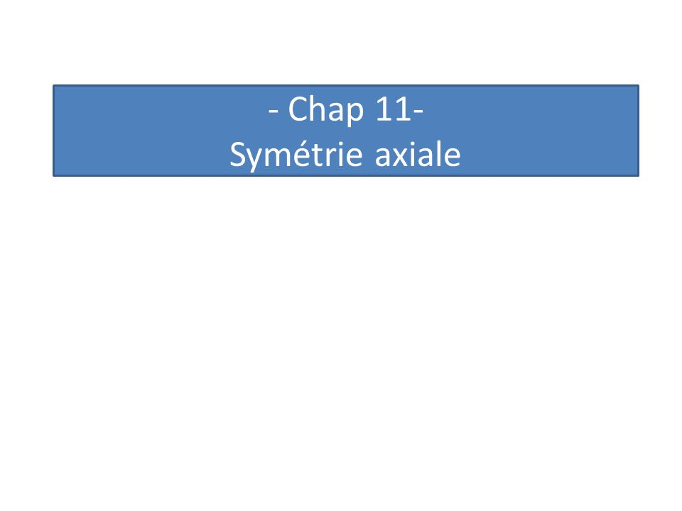 - Chap 11- Symétrie axiale