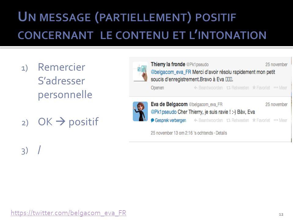 1) Remercier Sadresser personnelle 2) OK positif 3) / https://twitter.com/belgacom_eva_FR 12