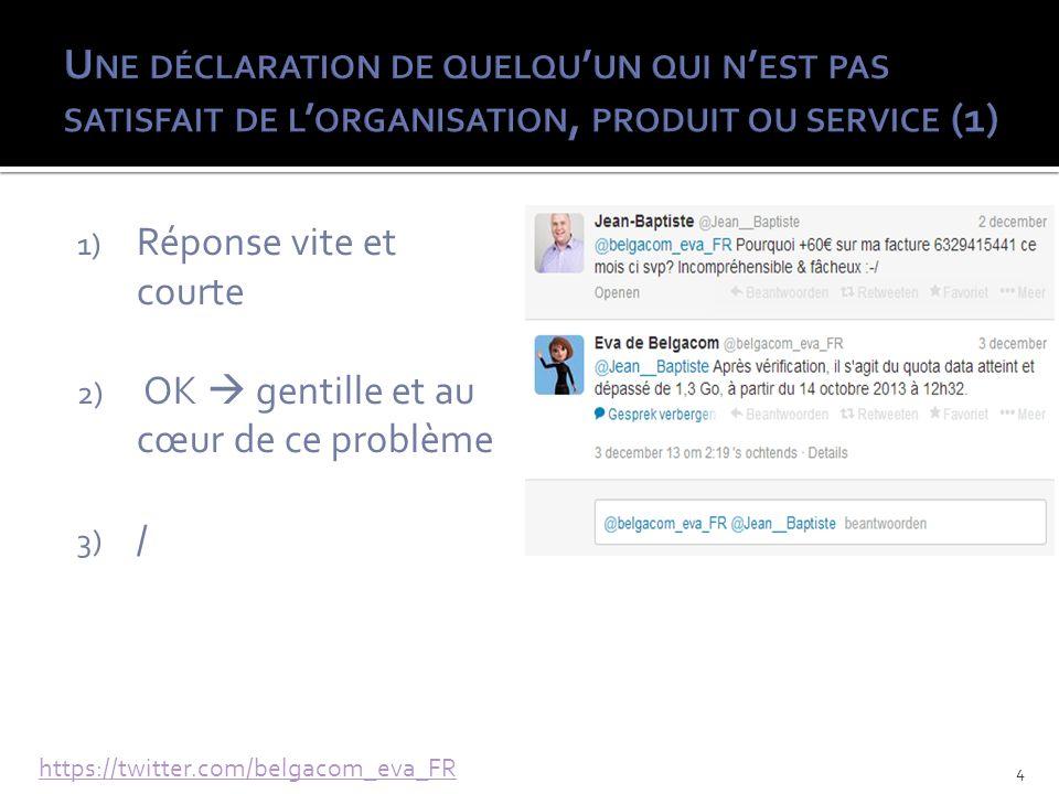 1) Réponse vite et courte 2) OK gentille et au cœur de ce problème 3) / https://twitter.com/belgacom_eva_FR 4