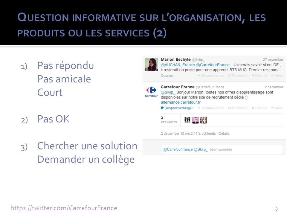 1) Pas répondu Pas amicale Court 2) Pas OK 3) Chercher une solution Demander un collège https://twitter.com/CarrefourFrance 8