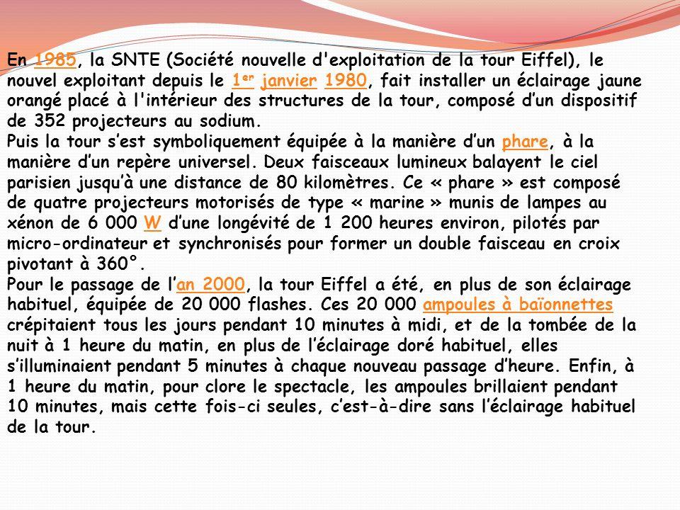 En 1985, la SNTE (Société nouvelle d'exploitation de la tour Eiffel), le nouvel exploitant depuis le 1 er janvier 1980, fait installer un éclairage ja