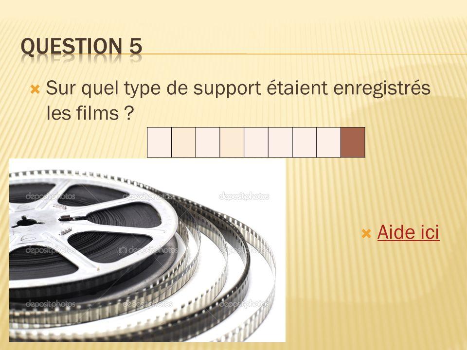 Sur quel type de support étaient enregistrés les films ? Aide ici