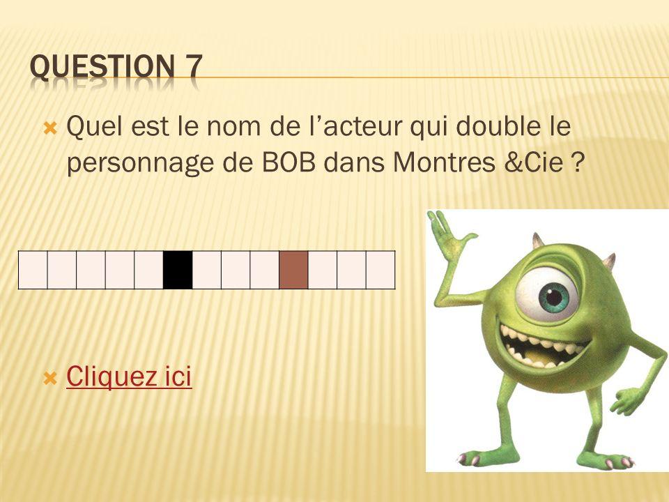 Quel est le nom de lacteur qui double le personnage de BOB dans Montres &Cie ? Cliquez ici