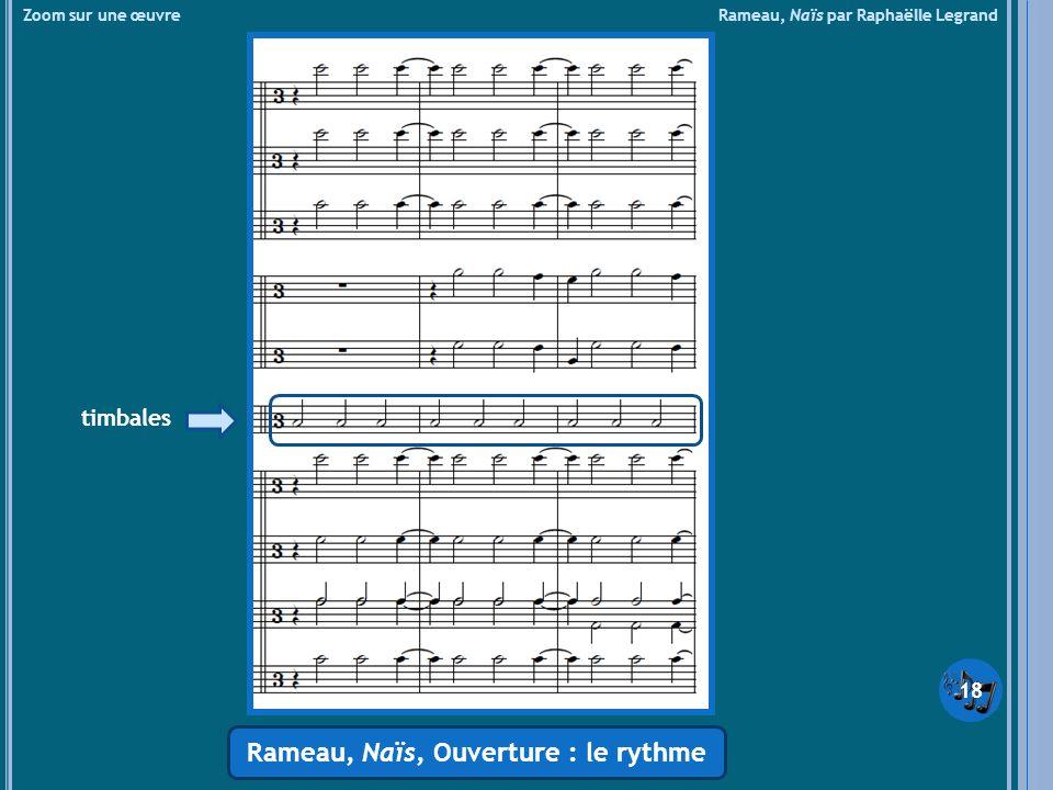 Zoom sur une œuvre Rameau, Naïs par Raphaëlle Legrand Rameau, Naïs, Ouverture : le rythme timbales 18