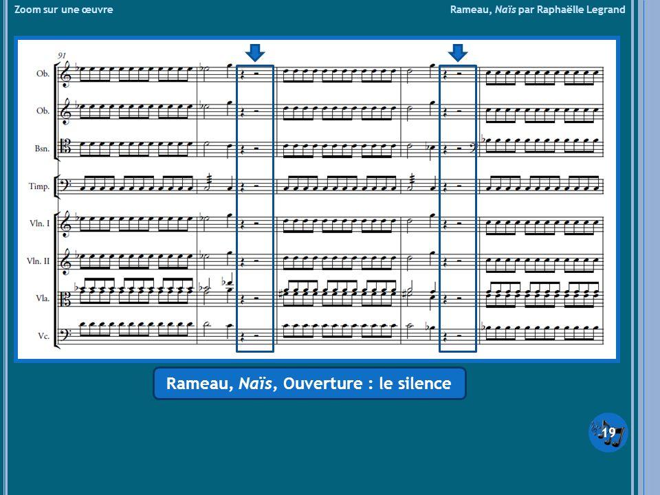 Zoom sur une œuvre Rameau, Naïs par Raphaëlle Legrand Rameau, Naïs, Ouverture : le silence 19