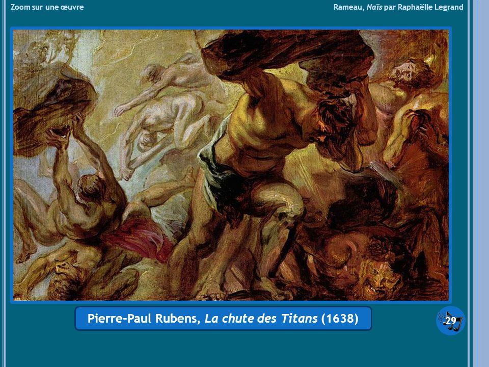 Zoom sur une œuvre Rameau, Naïs par Raphaëlle Legrand Pierre-Paul Rubens, La chute des Titans (1638) 29