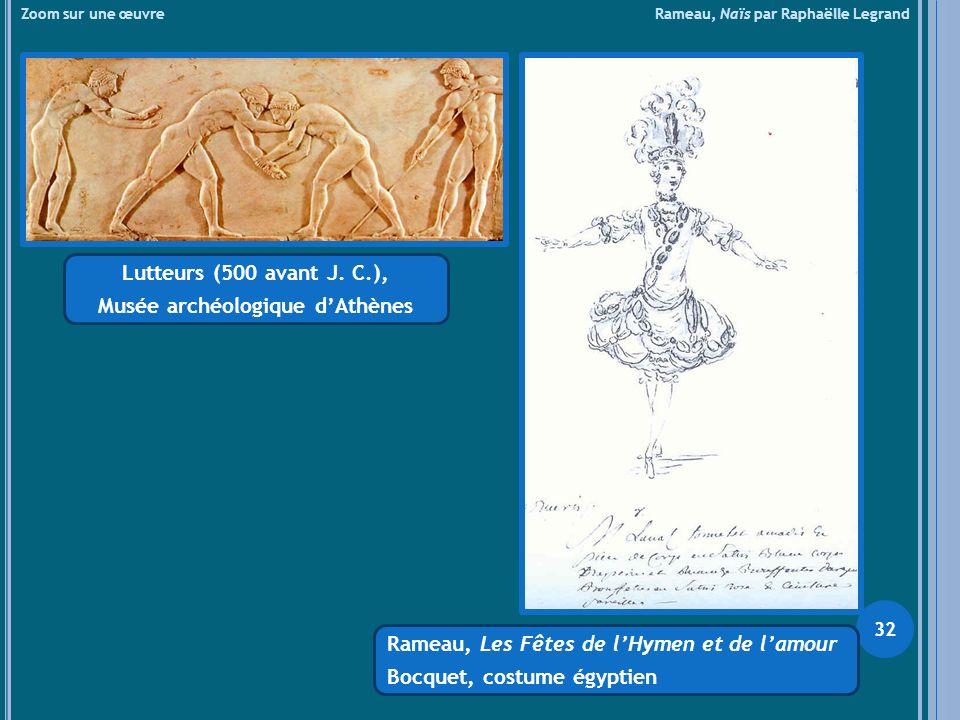 Zoom sur une œuvre Rameau, Naïs par Raphaëlle Legrand Lutteurs (500 avant J. C.), Musée archéologique dAthènes Rameau, Les Fêtes de lHymen et de lamou